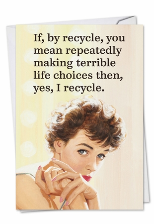 Hysterical Birthday Card From NobleWorksInc.com - Yes I Recycle