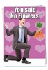 Funny Valentine's Day Card From NobleWorksInc.com - You Said No Flowers