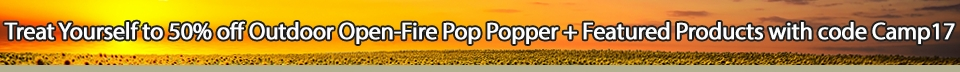 Treat Yourself to 50% off Outdoor Open-Fire Pop Popper + Featured products with code Camp17