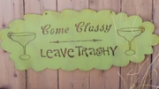 Come Classy Leave Trashy Margaritas  Painted Flat Metal Sign