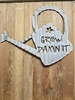 Corrugated Grow Damn It Watering Can Sign Wall Hanging