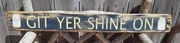 Git Your Shine On Distressed Wood Sign