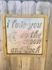 I Love You to the Moon and Back Wood and Metal Sign
