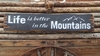 Life is Better in the Mountains Distressed Wood Sign