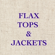 FLAX TOPS & JACKETS