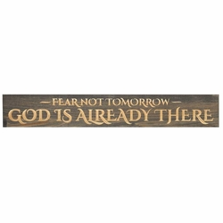 Fear Not Tomorrow - God Is Already There Plank Sign - Christian Home Decor