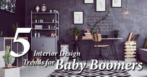 5 Interior Design Trends for Baby Boomers