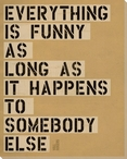 Everything is Funny... Saying Wrapped Canvas Giclee Print Wall Art