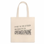 Im Not the Type of Person You Should Put on Speaker Phone Canvas Tote Bag