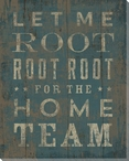 """""""Root Root Root for the Home Team"""" Wrapped Canvas Giclee Print"""