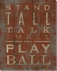 """""""Stand Tall Talk Small Play Ball"""" Wrapped Canvas Giclee Print"""