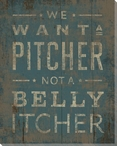 """""""We Want a Pitcher Not a Belly Itcher"""" Wrapped Canvas Giclee Art Print"""