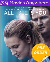 All I See Is You HD UV or iTunes Code via Movies Anywhere      (PRE-ORDER WILL EMAIL ON OR BEFORE 2-6-18 AT NIGHT)
