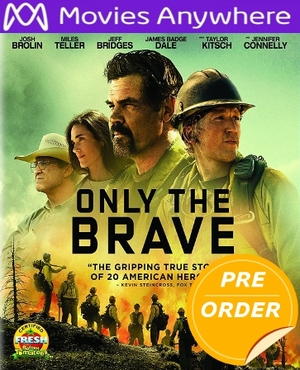 Only the Brave HD UV or iTunes Code via Movies Anywhere      (PRE-ORDER WILL EMAIL ON OR BEFORE 2-6-18 AT NIGHT)