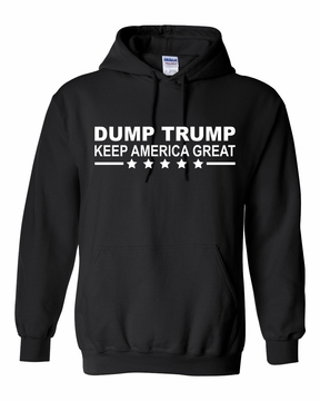 Dump Trump! Keep America Great! Hoody