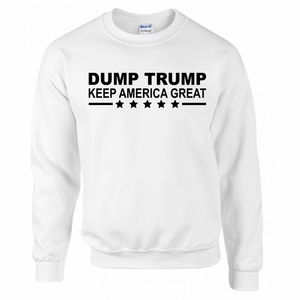 Dump Trump! Keep America Great! Sweatshirt