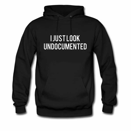 I Just Look Undocumented Hoodie
