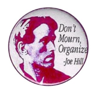 Joe Hill; Don't Mourn, Organize Button -Available in 3 Sizes