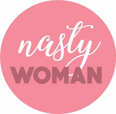 Nasty Woman Button - Available in 3 Sizes!