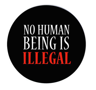 No Human Being is Illegal Button