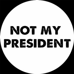 Organizers Special - Not My President Button Available in 3 Sizes!