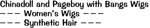 Chinadoll and Pageboy with Bangs Wigs --- Women's Wigs --- --- Synthetic Hair ---