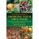 Growing Your Own Food - The Ultimate Guide by Monte Burch
