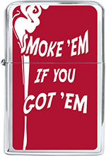 """Smoke 'Em If You Got 'Em"" Chrome Lighter"