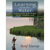 Learning from the Water- Rene Harrop: Fly Fishing & Tying Books
