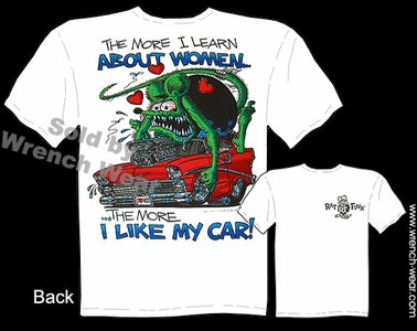 Rat Fink T Shirts More I Learn About Women 1956 Chevy Big Daddy Shirts