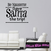 Be Naughty! Save Santa the trip! Christmas Holiday Wall Decals - Wall Quotes - Wall Murals HD033 SWD