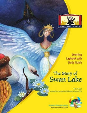Maestro Classics The Story of Swan Lake Lapbook