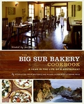 The Big Sur Bakery Cookbook A Year in the Life of a Restaurant
