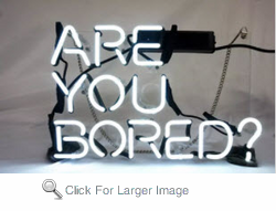 Are You Bored Neon Sign