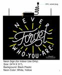 Never Forget Who You Are Neon Sign