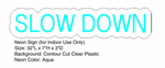 Slow Down Neon Sign