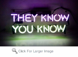 They Know you Know Neon Sign