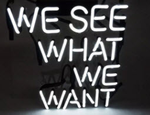 We See What We Want Neon Sign