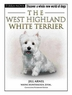 The West Highland White Terrier: Discover a Whole New World of Dogs