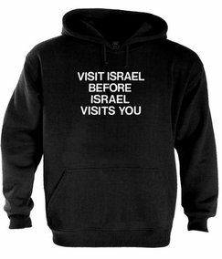 Visit Israel Before Israel Visits You Hoodie