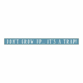 Dont Grow Up Wooden Sign