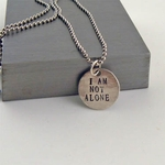 """""""I am not Alone"""" Silver Message Pendant- Round"""