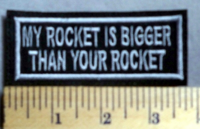 702 L - My Rocket Is Bigger Than Your Rocket - Silver -  Embroidery Patch