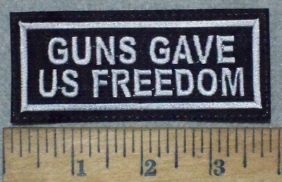 3576 L - Guns Gave Us Freedom - Embroidery Patch