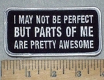 3639 G - I May Not Be Perfect - But Parts Of Me Are Pretty Awesome - Embroidery Patch