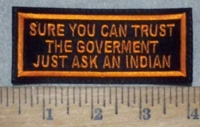 3659 L - Sure You Can TRUST The GOVERNMENT - Just Ask An Indian - Orange - Embroidery Patch