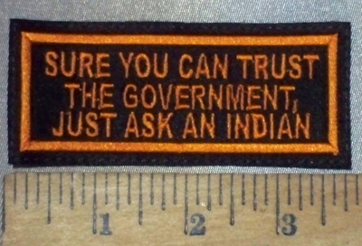 3678 L - Sure ,You Can Trust The Government - Just Ask The An Indian - Orange - Embroidery Patch