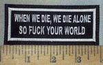 3680 L - When We Die, We Die Alone - So Fuck Your World - Embroidery Patch