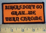 3703 W - Bikers Don't Go Gray ....We Turn Chrome - Embroidery Patch