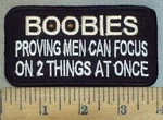 3712 W - BOOBIES - Proving Men Can Focus On 2 Things At Once - Embroidery Patch